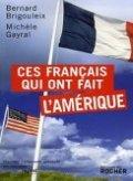 Ces Français qui ont fait l'Amérique Bernard Brigouleix, Michèle Gayral